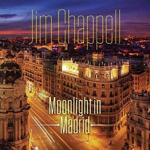 Jim Chappell - Moonlight in Madrid (2019)