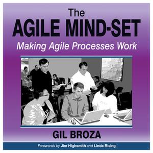 «The Agile Mind-Set - Making Agile Processes Work» by Gil Broza