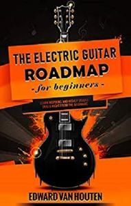 The Electric Guitar Roadmap for Beginners ((Learn to play electric guitar, lessons))