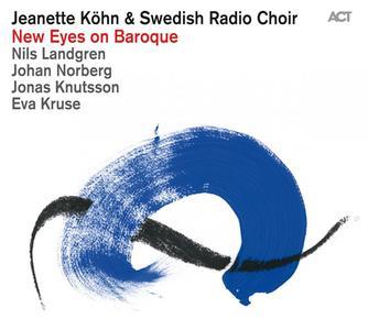 Jeanette Köhn & Swedish Radio Choir - New Eyes On Baroque (2013) {ACT}