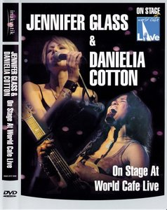 Jennifer Glass & Danielia Cotton - On Stage At World Cafe Live (2007)