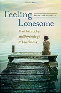 Feeling Lonesome: The Philosophy and Psychology of Loneliness