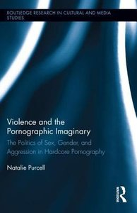 Violence and the Pornographic Imaginary: The Politics of Sex, Gender, and Aggression in Hardcore Pornography