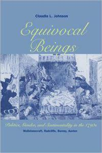 Equivocal Beings: Politics, Gender, and Sentimentality in the 1790s--Wollstonecraft, Radcliffe, Burney, Austen