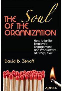 The Soul of the Organization: How to Ignite Employee Engagement and Productivity at Every Level [Repost]