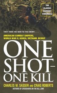 «One Shot One Kill: One Shot One Kill» by Charles W. Sasser,Craig Roberts