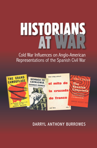 Historians at War : Cold War Influences on Anglo-American Representations of the Spanish Civil War