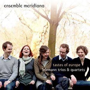 Ensemble Meridiana - Tastes of Europe: Telemann Trios & Quartets (2011)