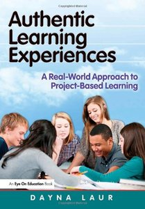 Authentic Learning Experiences: A Real-World Approach to Project-Based Learning (repost)