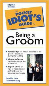 The Pocket Idiots Guide to Being a Groom