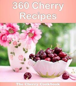360 Cherry Recipes: The Big Cherry Cookbook [Repost]