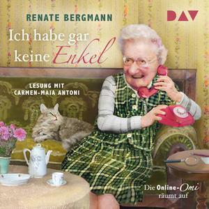 «Ich habe gar keine Enkel. Die Online-Omi räumt auf» by Renate Bergmann