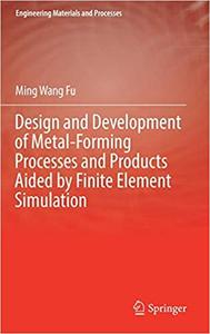Design and Development of Metal-Forming Processes and Products Aided by Finite Element Simulation (Repost)