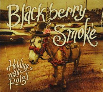 Blackberry Smoke - Holding All The Roses (2015)