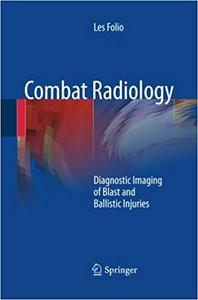 Combat Radiology: Diagnostic Imaging of Blast and Ballistic Injuries