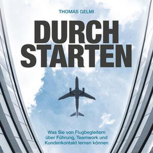 «Durchstarten: Was Sie von Flugbegleitern über Führung, Teamwork und Kundenkontakt lernen können» by Thomas Gelmi