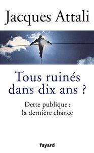 """Jacques Attali, """"Tous ruinés dans dix ans ? Dette publique : la dernière"""" (repost)"""