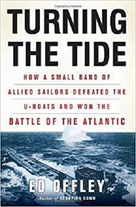 Turning the Tide: How a Small Band of Allied Sailors Defeated the U-boats and Won the Battle of the Atlantic [Repost]