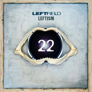 Leftfield - Leftism 22 (1995) [Reissue 2017] (Official Digital Download)