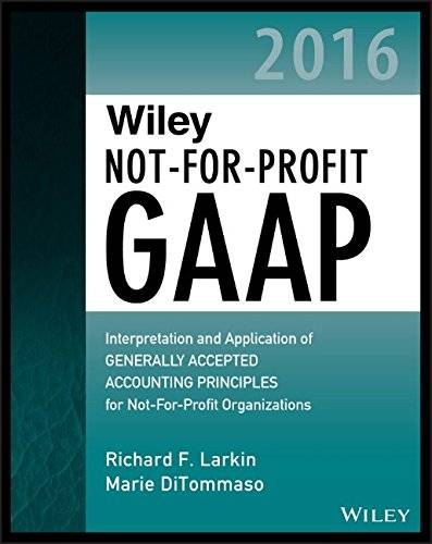 Wiley Not-for-Profit GAAP 2016: Interpretation and Application of Generally Accepted Accounting Principles (repost)