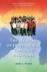 The Healing of Individuals, Families & Nations: Transgenerational Healing & Family Constellations Book 1 [Kindle Edition]