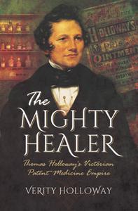 The Mighty Healer : Thomas Holloway's Victorian Patent Medicine Empire