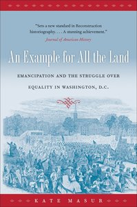 An Example for All the Land: Emancipation and the Struggle over Equality in Washington, D.C. (repost)