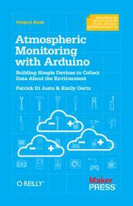 Atmospheric Monitoring with Arduino: Building Simple Devices to Collect Data About the Environment (Repost)