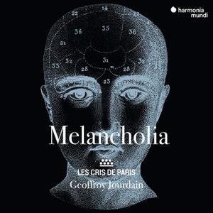 Geoffroy Jourdain, Les Cris de Paris - Melancholia: Madrigals and motets around 1600 (2018)