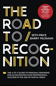 The Road to Recognition: The A-to-Z Guide to Personal Branding for Accelerating Your Professional Success...