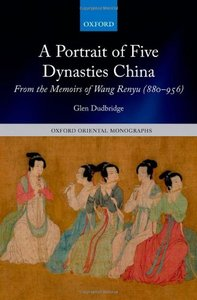 A Portrait of Five Dynasties China: From the Memoirs of Wang Renyu (880-956)