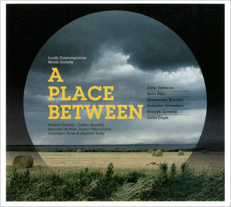 Louth Contemporary Music Society - A Place Between: Tavener, Part, Silvestrov, Knaifel, Gorecki, Cage (2009)