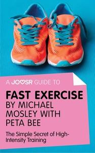«A Joosr Guide to... Fast Exercise by Michael Mosley with Peta Bee» by Joosr