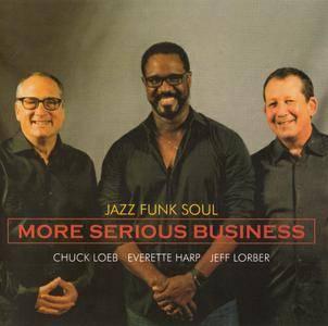 Chuck Loeb, Everette Harp, Jeff Lorber - More Serious Business (2016) {Shanachie}