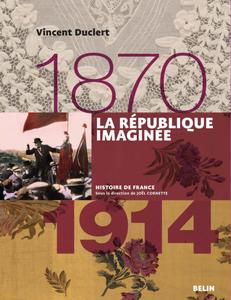 """Vincent Duclert, """"La République imaginée 1870-1914"""""""