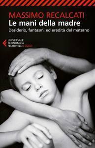 Massimo Recalcati - Le mani della madre. Desiderio, fantasmi ed ereditЕ del materno (Repost)