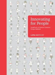 Innovating for People Handbook of Human-Centered Design Methods by LUMA Institute