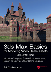 3ds Max Basics for Modeling Video Game Assets, Volume 1