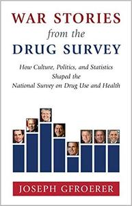 War Stories from the Drug Survey: How Culture, Politics, and Statistics Shaped the National Survey on Drug Use and Health