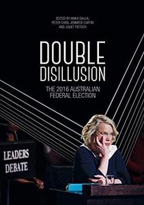 Double Disillusion: The 2016 Australian Federal Election by Anika Gauja, Peter Chen, et al.