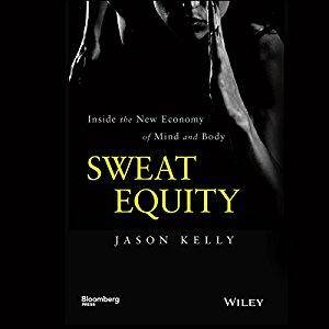 Sweat Equity: Inside the New Economy of Mind and Body  (Audiobook)