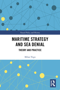 Maritime Strategy and Sea Denial : Theory and Practice