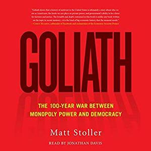 Goliath: The 100-Year War Between Monopoly Power and Democracy [Audiobook]