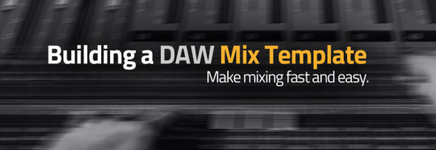 Groove3 - Building a DAW Mix Template (2016)