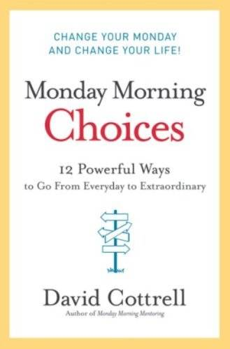 Monday Morning Choices: 12 Powerful Ways to Go from Everyday to Extraordinary (Repost)