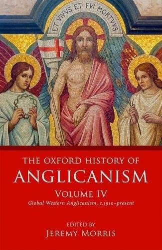 The Oxford History of Anglicanism, Volume IV: Global Western Anglicanism, c.1910-present