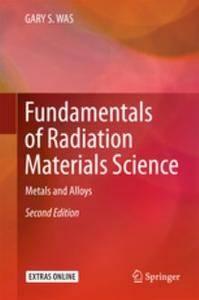 Fundamentals of Radiation Materials Science: Metals and Alloys