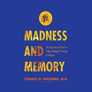 Madness and Memory: The Discovery of Prions - A New Biological Principle of Disease [Audiobook]