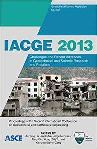 IACGE 2013: Challenges and Recent Advances in Geotechnical and Seismic Research and Practices
