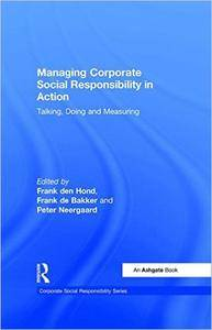 Managing Corporate Social Responsibility in Action: Talking, Doing and Measuring